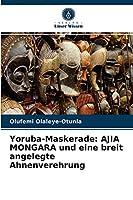 Yoruba-Maskerade: AJIA MONGARA und eine breit angelegte Ahnenverehrung