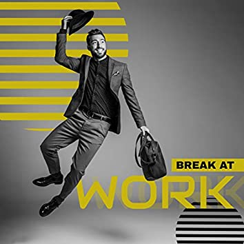 Break at Work – Relax with a Great Chillout Music