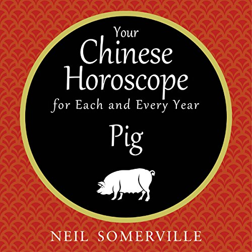 Your Chinese Horoscope for Each and Every Year - Pig                   By:                                                                                                                                 Neil Somerville                               Narrated by:                                                                                                                                 Helen Keeley                      Length: 1 hr and 25 mins     Not rated yet     Overall 0.0