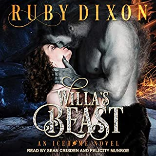 Willa's Beast     Icehome, Book 3              Written by:                                                                                                                                 Ruby Dixon                               Narrated by:                                                                                                                                 Sean Crisden,                                                                                        Felicity Munroe                      Length: 8 hrs and 15 mins     1 rating     Overall 3.0