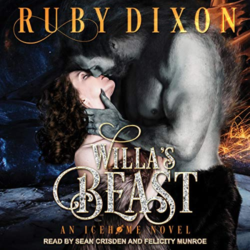 Willa's Beast     Icehome, Book 3              By:                                                                                                                                 Ruby Dixon                               Narrated by:                                                                                                                                 Sean Crisden,                                                                                        Felicity Munroe                      Length: 8 hrs and 15 mins     57 ratings     Overall 4.7
