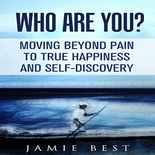 Who Are You? Moving Beyond Pain to True Happiness and Self-Discovery audiobook cover art
