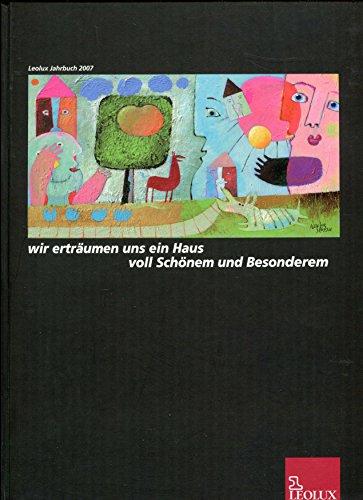 *Leolux Jahrbuch 2006 / 2007 - Wir erträumen uns ein Haus voll Schönem und Besonderem.