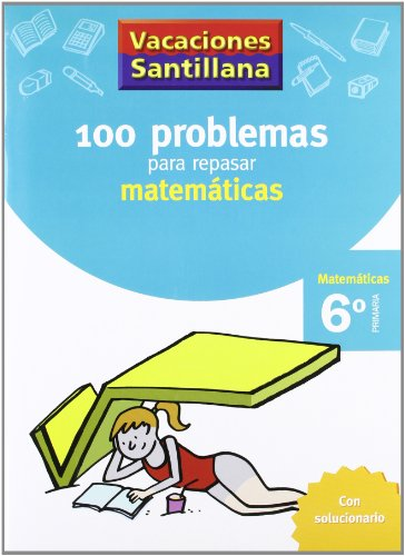 Vacaciones Santillana 100 problemas para repasar matemáticas 6º primaria - 9788429408423
