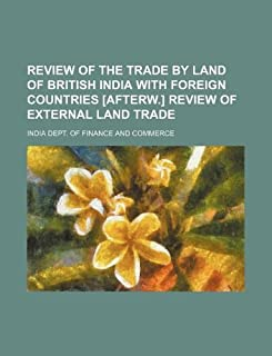 Review of the Trade by Land of British India with Foreign Countries [Afterw.] Review of External Land Trade
