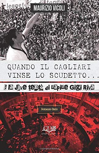 Quando il Cagliari vinse lo Scudetto, e la Juve tentò di rapire Gigi Riva