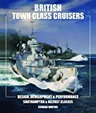 British Town Class Cruisers: Southampton and Belfast Classes: Design Development and Performance