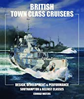 British 'Town' Class Cruisers: Design, Development & Performance: Southampton and Belfast Classes