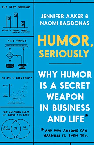 Compare Textbook Prices for Humor, Seriously: Why Humor Is a Secret Weapon in Business and Life And how anyone can harness it. Even you Illustrated Edition ISBN 9780593135280 by Aaker, Jennifer,Bagdonas, Naomi