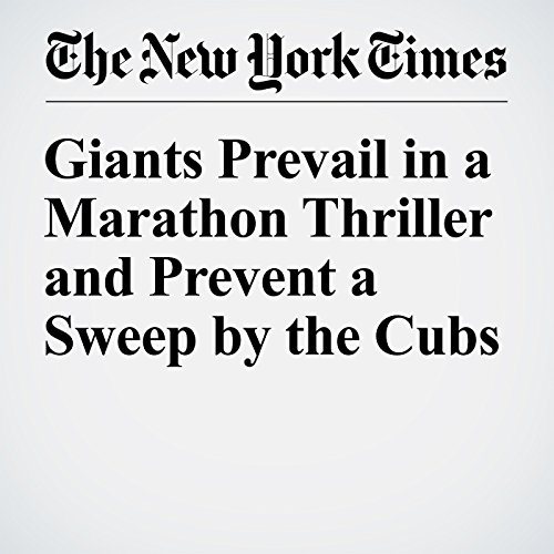 Giants Prevail in a Marathon Thriller and Prevent a Sweep by the Cubs audiobook cover art