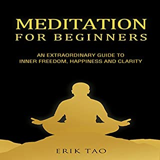 Meditation for Beginners     An Extraordinary Guide to Inner Freedom, Happiness, and Clarity              By:                                                                                                                                 Erik Tao                               Narrated by:                                                                                                                                 Peter Lerman                      Length: 1 hr and 42 mins     7 ratings     Overall 4.3