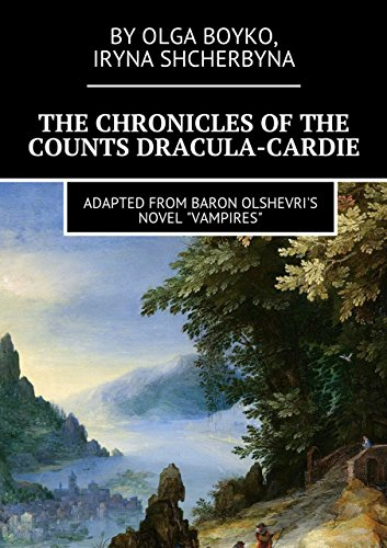 The Chronicles of the Counts Dracula-Cardie: Adapted from Baron Olshevris novel