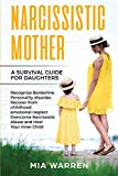 Narcissistic Mother A Survival Guide for Daughters: Recognize Borderline Personality Disorder Recover From Childhood Emotional Neglect, Overcome Narcissistic Abuse and Heal Your Inner Child