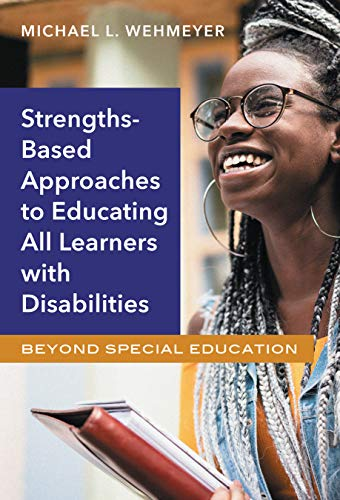 Strengths-Based Approaches to Educating All Learners with Disabilities: Beyond Special Education.