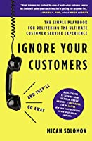 Ignore Your Customers and They'll Go Away: The Simple Playbook for Delivering the Ultimate Customer Service Experience