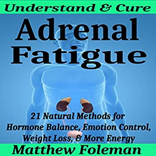Adrenal Fatigue: Understand & Cure     21 Natural Methods for Hormone Balance, Emotion Control, Weight Loss, & More Energy              By:                                                                                                                                 Matthew Foleman                               Narrated by:                                                                                                                                 Kara Kovacich Stewart                      Length: 30 mins     34 ratings     Overall 4.0