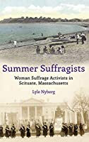 Summer Suffragists: Woman Suffrage Activists in Scituate, Massachusetts