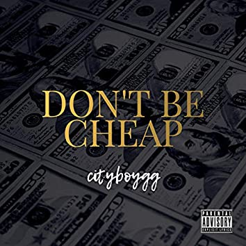 Don't Be Cheap