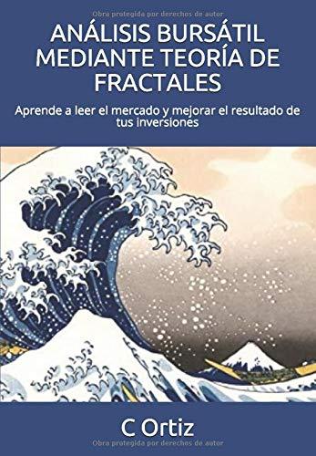 ANÁLISIS BURSÁTIL MEDIANTE TEORÍA DE FRACTALES: Aprende a leer el mercado y mejorar el resultado de tus inversiones