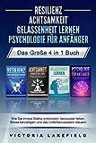 RESILIENZ | ACHTSAMKEIT | GELASSENHEIT LERNEN | PSYCHOLOGIE FÜR ANFÄNGER - Das Große 4 in1 Buch: Wie Sie innere Stärke entwickeln, bewusster leben, Stress bewältigen und das Unterbewusstsein steuern