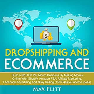 Dropshipping and Ecommerce: Build a $20,000 per Month Business by Making Money Online with Shopify, Amazon FBA, Affiliate Marketing, Facebook Advertising and eBay Selling (+50 Passive Income Ideas) audiobook cover art