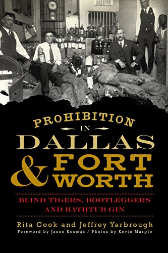 Prohibition in Dallas & Fort Worth: Blind Tigers, Bootleggers and Bathtub Gin (American Palate) (English Edition)