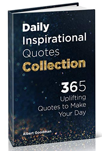Amazon Com Daily Inspirational Quotes Collection 365 Uplifting Quotes To Make Your Day Inspirational And Motivational Quotes Collection Ebook Goodman Albert Black Mark Kindle Store