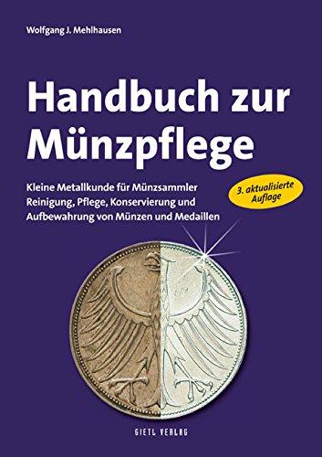 Handbuch zur Münzpflege: Kleine Metallkunde für Münzsammler. Reinigung, Pflege, Konservierung und Aufbewahrung von Münzen und Medaillen