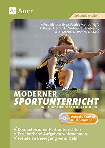 Moderner Sportunterricht in Stundenbildern 8-10: Kompetenzorientiert unterrichten, erzieherische Aufgaben wahrnehmen, Freude an Bewegung vermittel (8. bis 10. Klasse)