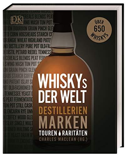 Whiskys der Welt: Destillerien, Marken, Touren, Raritäten