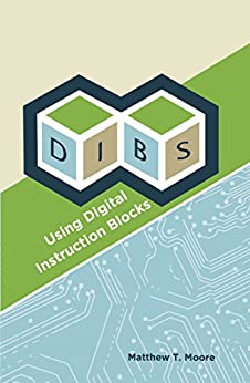 DIBs: Using Digital Instruction Blocks by [Matthew Moore]