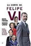 La corte de Felipe VI: Amigos, enemigos y validos: Las claves de la nueva monarquía