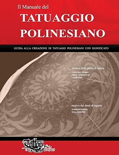 Il Manuale del TATUAGGIO POLINESIANO: Guida alla creazione di tatuaggi polinesiani con significato: 1