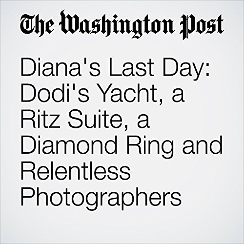Diana's Last Day: Dodi's Yacht, a Ritz Suite, a Diamond Ring and Relentless Photographers audiobook cover art