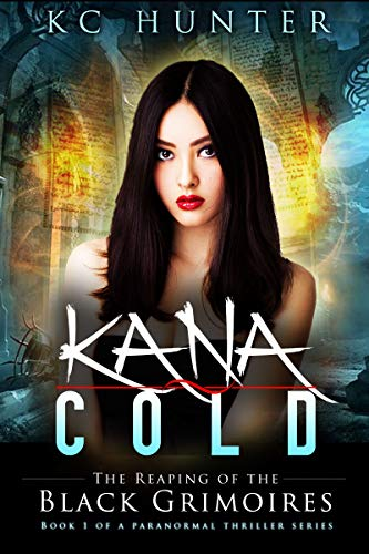 Kana Cold: The Reaping of the Black Grimoires: (Kana Cold Paranormal Thriller Series Book 1)
