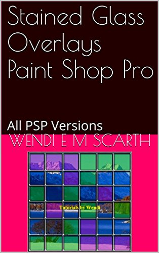 Stained Glass Overlays Paint Shop Pro All Psp Versions Paint Shop Pro Made Easy By Wendi E M Scarth Book 148 Ebook Scarth Wendi E M Kindle Store