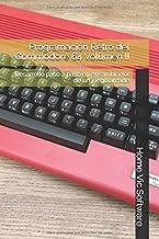 Programación Retro del Commodore 64 Volumen II: Desarrollo paso a paso en ensamblador de un juego arcade