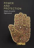 Power and Protection - Islamic Art and the Supernatural