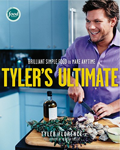 Tyler's Ultimate: Brilliant Simple Food to Make Any Time: A Cookbook