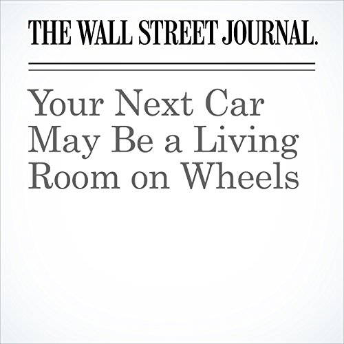 Your Next Car May Be a Living Room on Wheels copertina