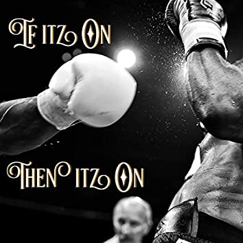 If Itz on Then Itz on (Knock Ya Head to It)
