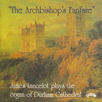 """""""The Archbishop's Fanfare"""" / The Organ of Durham Cathedral"""