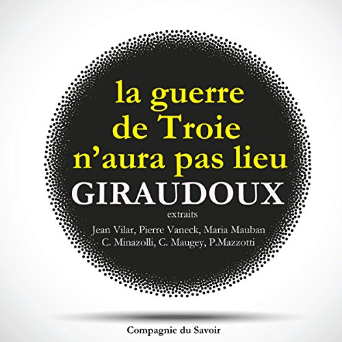 La Guerre de Troie n'aura pas lieu                   By:                                                                                                                                 Jean Giraudoux                               Narrated by:                                                                                                                                 Jean Vilar,                                                                                        Pierre Vaneck,                                                                                        Maria Mauban,                   and others                 Length: 28 mins     Not rated yet     Overall 0.0