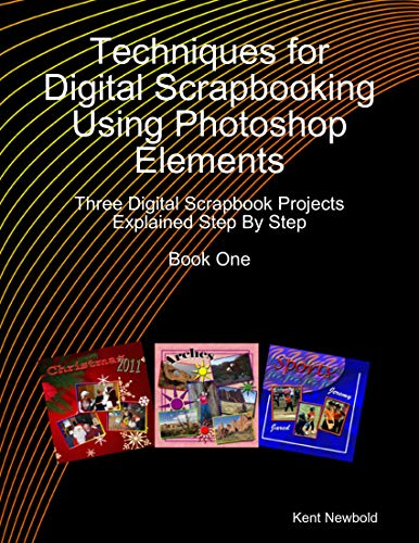 Techniques for Digital Scrapbooking Using Photoshop Elements Book One: Three Digital Scrapbook Projects Explained Step By Step (English Edition)