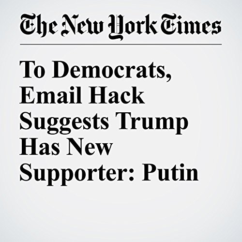 To Democrats, Email Hack Suggests Trump Has New Supporter: Putin audiobook cover art