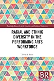 Racial and Ethnic Diversity in the Performing Arts Workforce (Routledge Research in the Creative and Cultural Industries)