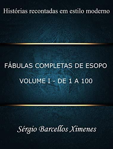 Fábulas Completas de Esopo, Recontadas em Estilo Moderno: Volume I - De 1 a 100