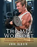 The MP6 Workout: The Advanced Training Program for Mass and Power
