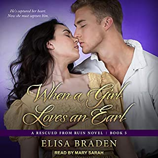 When a Girl Loves an Earl     Rescued from Ruin Series, Book 5              By:                                                                                                                                 Elisa Braden                               Narrated by:                                                                                                                                 Mary Sarah                      Length: 8 hrs and 51 mins     28 ratings     Overall 4.6