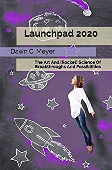 Launchpad 2020: The Art And [Rocket] Science Of Breakthroughs And Possibilities by [Dawn Meyer]